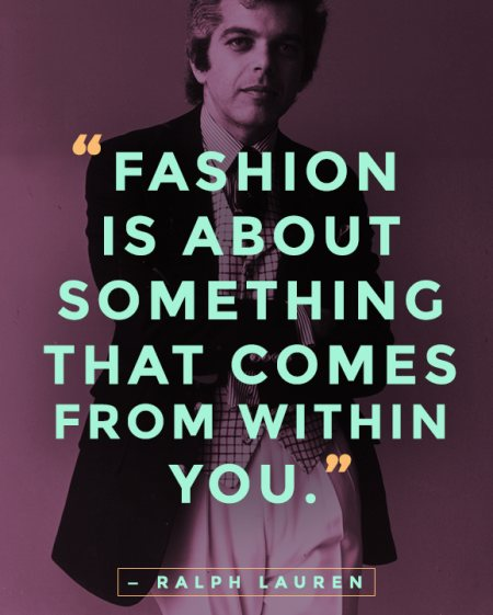 """""""Fashion is not necessarily about labels. It's not about brands. It's about something else that comes from within you.""""   Ralph Lauren - by Vidya Fashion Academy, Bangalore"""