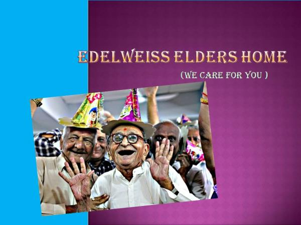 welcome to Edelweiss elders care home  - by elders care home, bangalore