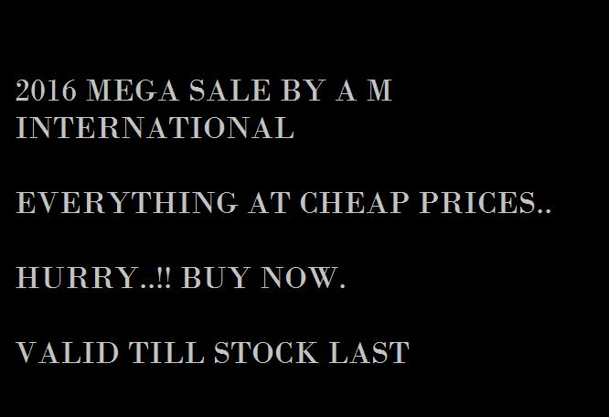 2016 mega sale by A M INTERNATIONAL  *****Check our online store and buy your product at discounted prices****  Valid till stock last.!!!! - by A M INTERNATIONAL, New delhi