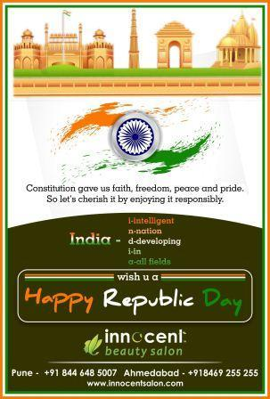 Constitution gave us faith, freedom, peace and pride. So let's cherish it by enjoying it responsibly.  India i-intelligent n-nation d-developing i-in a-all fields  wish u a happy republic day !  Book Your Appointment @ Best Spa in Ahmedabad - by Innocent Beauty Salon Ahmedabad, Ahmedabad