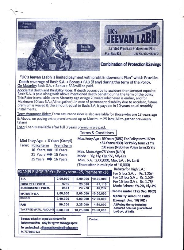 JEEWAN LABH PLAN NO.836 IT IS VERY UNIQUE PLAN FOR CHILD'S MARRIAGE AND EDUCATION. FEATURES OF THE PLAN- 1) PREMIUM PAYING TERM IS LIMITED. 2) RISK COVER 3) SUM ASSURED + BONUS + INTERIM BONUS + FINAL ADDITION BONUS. 4) TAX BENEFIT UNDER SE - by LIC OF INDIA -Neelkanth Vyas, Nagpur