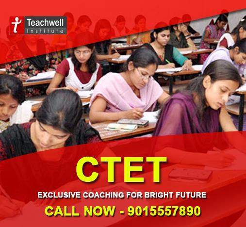 Call Now for CTET ENQUIRY 9015557890 - by Teachwell Professional Studies Institute Pvt. Ltd.| GTB Nagar | 9310190899, Delhi