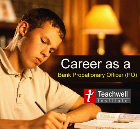 A P.O. post is the entry to the most desirable managerial positions in the Banking industry. Career as a Bank Probationary Officer (PO) - by Teachwell Professional Studies Institute Pvt. Ltd.| GTB Nagar | 9310190899, Delhi