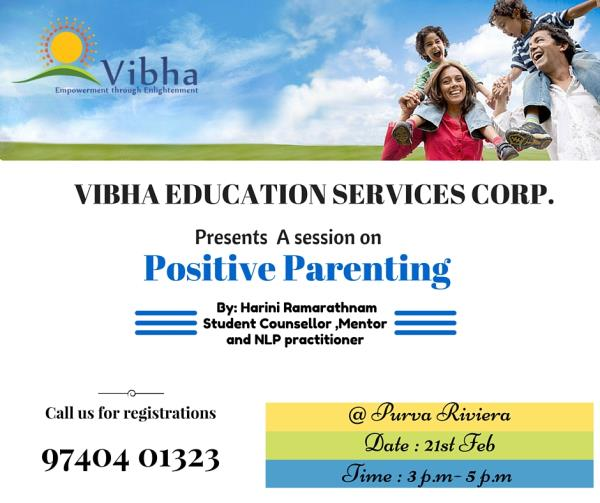 "A session on "" positive Parenting"" on Feb 21st at Purva Riviera club house from 3 p.m - 5  p.m   Mail us to vibhaeducorp@gmail.com to register - by Vibha Education Services Corp, Bangalore"
