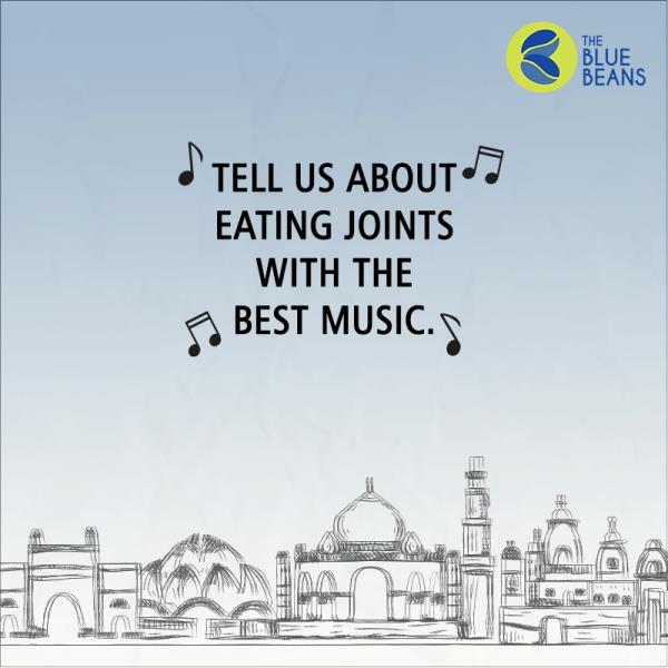 Let's talk about music and food in the same breath. Tell us about a musical eating experience.  Think of how the music playing at a place compliments its overall vibe. And you might just win a voucher or two. Pakki baat.  *Dhina-dhin-dha* - by The BlueBeans, Gurgaon