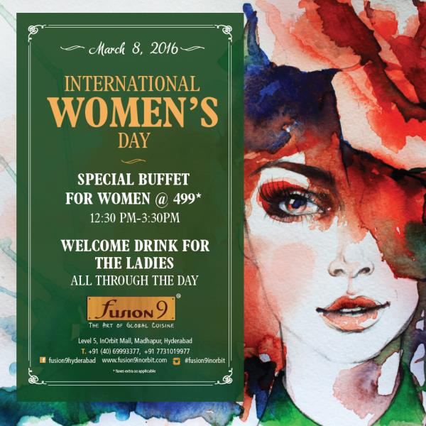 Fusion9 Inorbit is celebrating this International Women's Day by offering our wonderful ladies a special lunch at 499/-* along with a special drink. Also to let all our women have some fun we have special attractions; a cosmetics corner, ta - by Fusion 9 Inorbit, Hyderabad