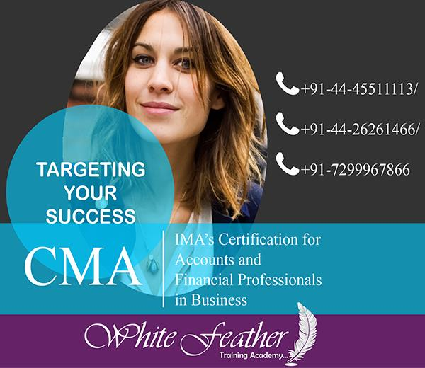 CMA Course In Chennai CMA Training Course In Chennai CMA Training Institute In Chennai CMA Training Academy In Chennai  Certified Management Accountant classes are designed to give professionals a title that allows them to stand out among o - by White Feather Training Academy, Chennai