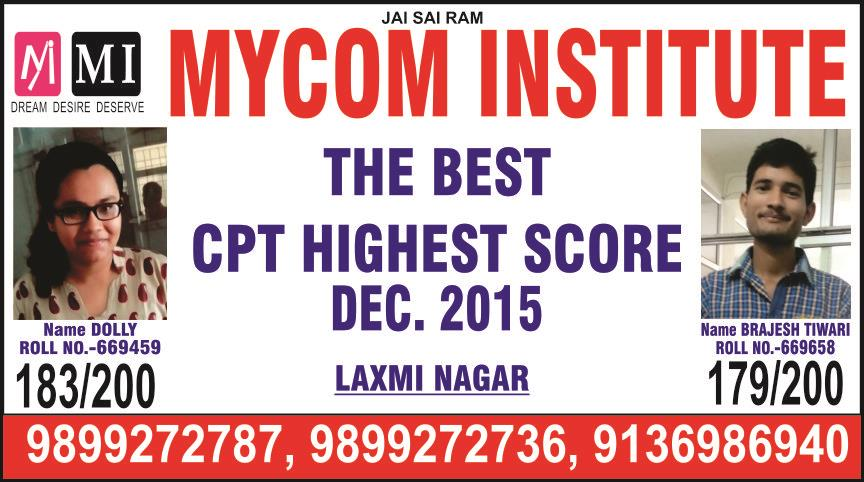 rankholders students in mycom institutes in laxmi nagar, delhi. so mycom institutes are provided best rankholders students for ca. cpt  highest score gain by dolly in dec 2015 attempt. and brajesh tiwari also gain highest score in cpt dec 2 - by mycom institute, laxmi nagar