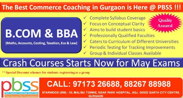 > Enroll for New Batches for B.COM & BBA for Year 2016.  > Experiences and Result driven faculties shall nourish students to not only clear exams in first attempts rather build the basics.  > Complete Syllabus Coverage > Focus on Conceptual - by PBSS Commerce Coaching Gurgaon, Gurgaon