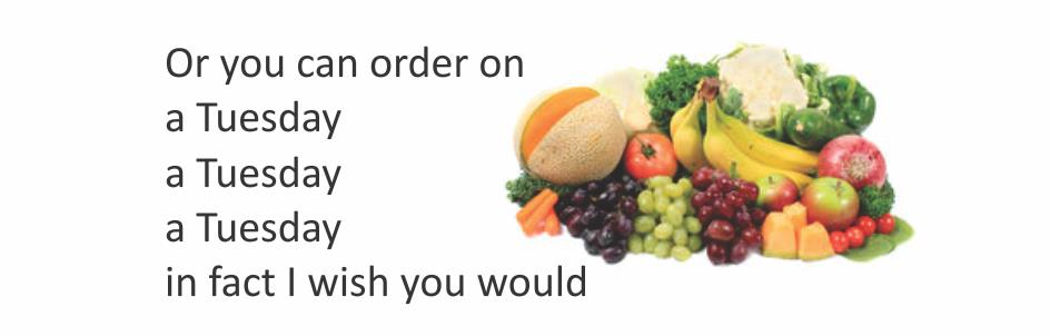 Now, you can order on  A Monday  A Monday  A Monday  Is very, very good   Or you can order on  A Tuesday  A Tuesday  A Tuesday  In fact, I wish you would   Daily deliveries of Organic Fruits and Organic Vegetables in Delhi & NCR - Monday th - by Dubdengreen, South Delhi