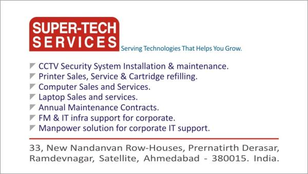CCTV Security System Installation & Maintenance Printer Sales, Service & Cartridge refilling Computer Sales & Service Laptop Sales & Service Annual Maintenance Contract - AMC FM & IT infra support for corporate Manpower solution for corpora - by Super-Tech Services, Ahmedabad