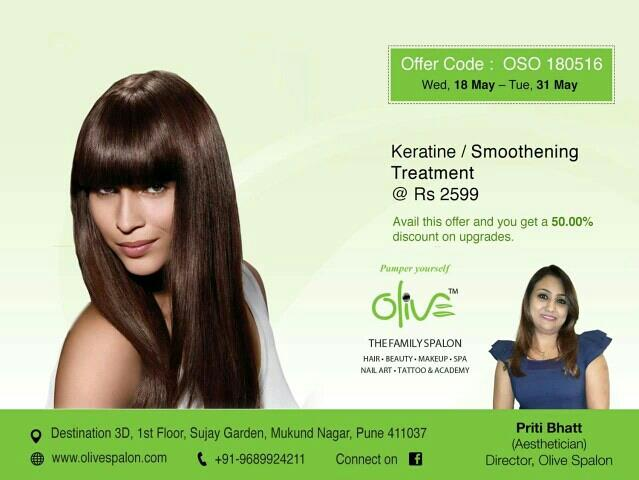Invest in your hair.  It is the crown, you will never take off. Keratin / Smoothing Treatment: @ ₹ 2599/-.  In addition, 50% discount on upgrades!  • Come; Pamper yourself at the Olive - The Family Spalon, Mukund Nagar, PUNE.   • For detail - by Olive Spalon, Pune