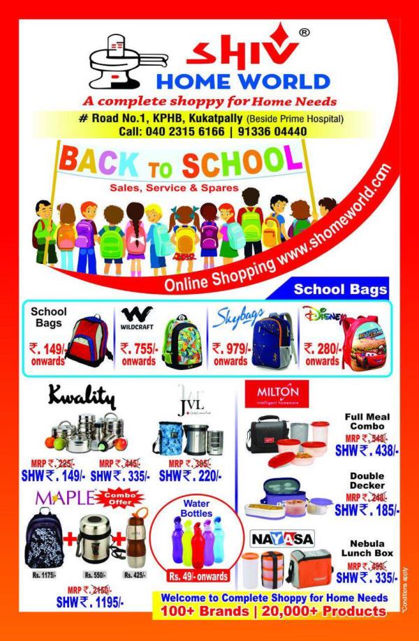 BACK TO SCHOOL  With huge varietys of school bags, lunch boxes, water bottles, and many more.   - by SHIV HOME WORLD, Hig-15/1,road No1,kphp Colony,kukatpally,hyderabad