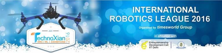 Here is a great opportunity for your Institute to participate in World Level Championship Event-TechnoXian 2016.  Introducing TechnoXian 2016 robotics championship event series International Robotics League (IRL) in affiliation with All Ind - by Technoxian, New Delhi