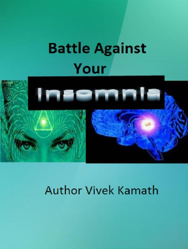 "Are you suffering from Insomnia? Log into amazon.com/author/vivekkamath look for a new book title ""Battle Against Insomnia"" Heal your Sleeplessness in 10 days. - by Diabetes Cure Without Medicines, Bangalore"