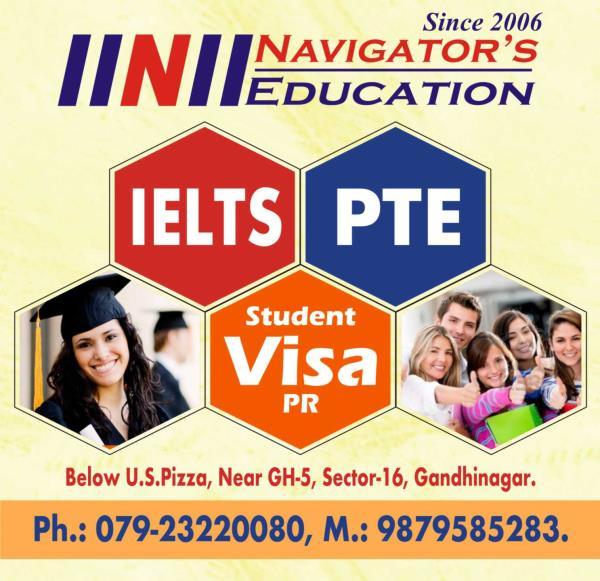 Join for Excellent training for IELTS / PTE in Gandhinagar. Navigator's Education, Gandhinagar. Ph.: +91-79-23220080, M.: +91-9879585283. - by Navigator's Education, Gandhinagar