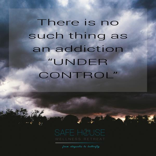 """There is no such thing as an addiction """"UNDER CONTROL""""   Safe House Wellness Retreat - Rehabilitation Centre - by Safe House Wellness Retreat Rehabilitation Centre, New Delhi"""