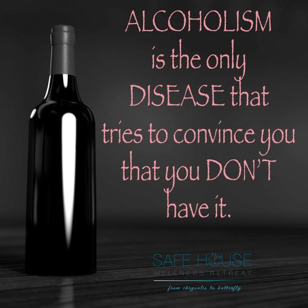 Alcoholism is the only disease that tries to convince you that you don't have it.   Safe House Wellness Retreat - Rehabilitation Centre - by Safe House Wellness Retreat Rehabilitation Centre, New Delhi