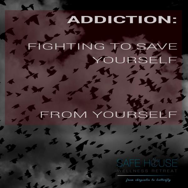Addiction:  ........Fighting to save yourself........                              ........from yourself........  Safe House Wellness Retreat - Rehabilitation Centre - by Safe House Wellness Retreat Rehabilitation Centre, New Delhi