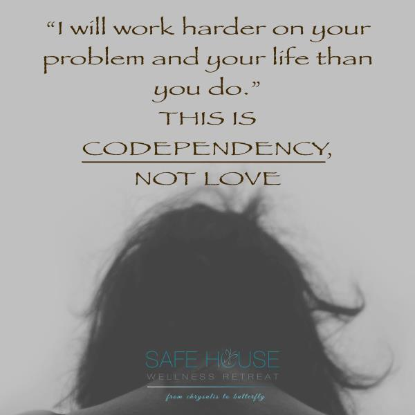 """""""I will work harder on your problem and your life than you do.""""  This is codependency, not love.   Safe House Wellness Retreat - Rehabilitation Centre - by Safe House Wellness Retreat Rehabilitation Centre, New Delhi"""