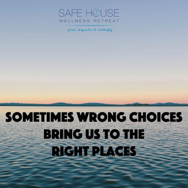 Sometimes wrong choices bring us to the right places.   - Safe House Wellness Retreat - Rehabilitation Centre - by Safe House Wellness Retreat Rehabilitation Centre, New Delhi