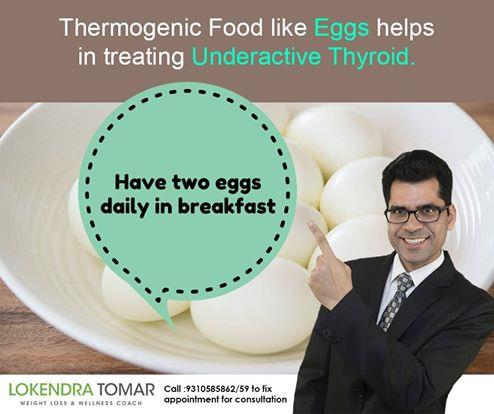Lokendra Tomar - Best Dietician in Gurgaon Delhi NCR  Thermogenic Food like eggs helps in treating Underactive Thyroid. Consult with Mr. Lokendra Tomar for Weight Loss and Thyroid issue. www.lokendratomar.com - by Lokendra Tomar Weight Loss & Wellness Coach, Gurgaon