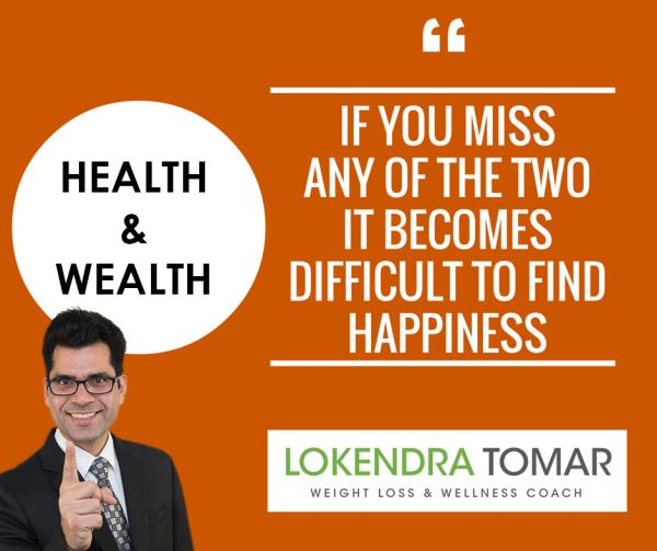 Lokendra Tomar - Best Dietician in Gurgaon Delhi NCR  Health & Wealth!  If you miss any of the two, it becomes difficult to find happiness. Take Care of your body, it is the most precious thing you have. www.lokendratomar.com - by Lokendra Tomar Weight Loss & Wellness Coach, Gurgaon