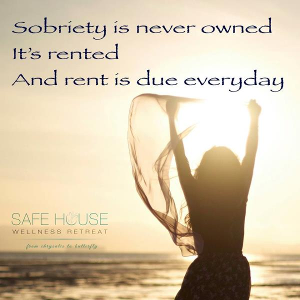 Sobriety is never owned It's rented And rent is due EVERYDAY   Safe House Wellness Retreat - Rehabilitation Centre - by Safe House Wellness Retreat Rehabilitation Centre, New Delhi