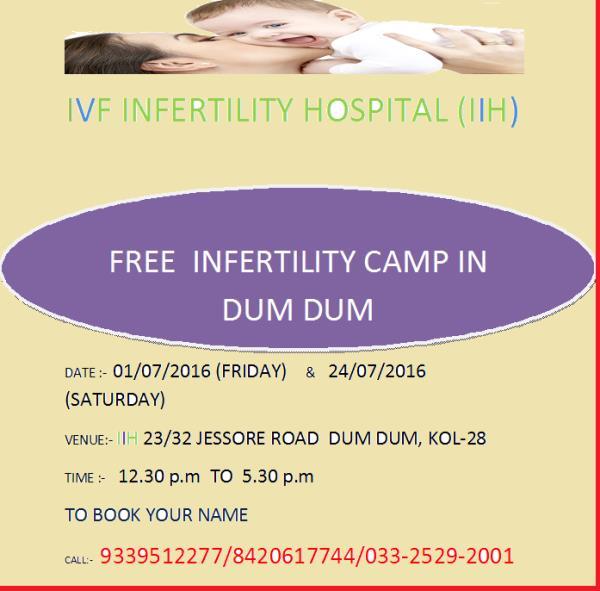 IVF Infertility Hospital  (IIH)  Free Infertility Camp in Dum Dum  Date:-01/07/2016(fri) & 24/07/2016 (Sat) Venue:- IIH  23/32i jessore road dum dum, kol-28 Time:- 12 pm to 5 pm To book you name call:- 9339512277/8420617744/033 2529 2001  - by IVF Infertility Hospital, Kolkata