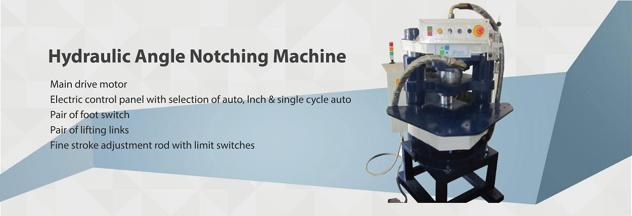 I Pan Machineries are engaged in offering Hydraulic Angle Notching Machine that finds their applications for filling Angle Edge Cutting.Machine is featured with electric disconnect with Magnetic starter that is ready to expect power even in - by iPan Machineries India Pvt Ltd, Ahmedabad