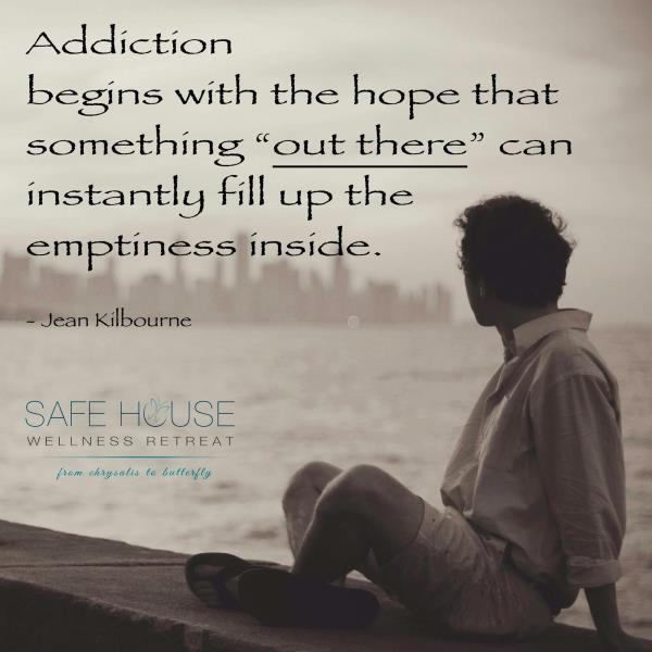 """Addiction begins with the hope that something """"out there"""" can instantly fill up the emptiness inside.   Safe house wellness retreat - Rehabilitation cnetre - by Safe House Wellness Retreat Rehabilitation Centre, New Delhi"""