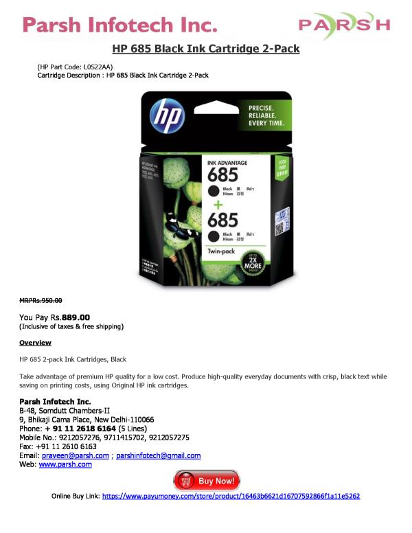 HP 685 Black Ink Cartridge 2-Pack  (HP Part Code: L0S22AA) Cartridge Description : HP 685 Black Ink Cartridge 2-Pack   MRPRs.950.00  You Pay Rs.889.00 (Inclusive of taxes & free shipping)  Overview  HP 685 2-pack Ink Cartridges, Black  Take - by HP Printer Cartridges, Delhi