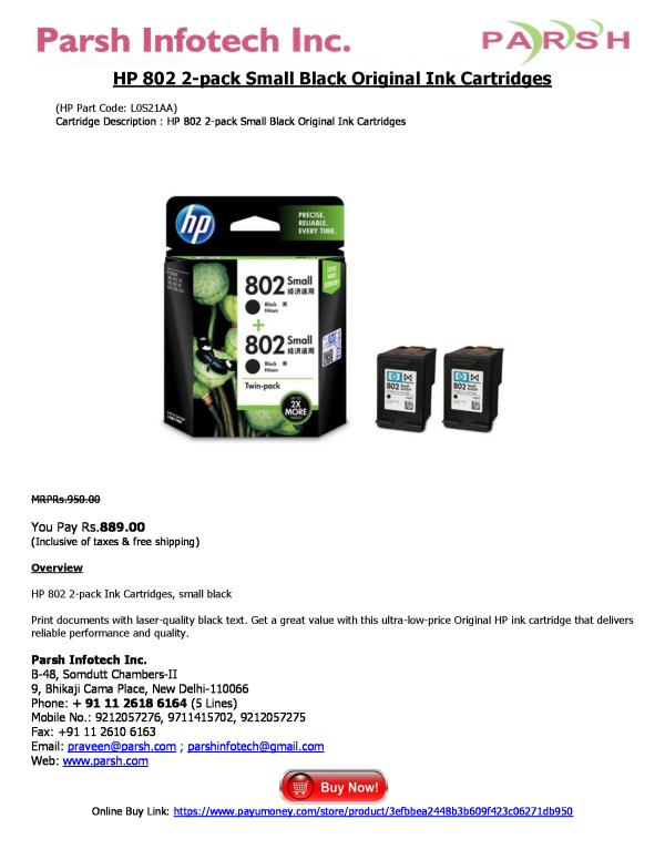 HP 802 2-pack Small Black Original Ink Cartridges  (HP Part Code: L0S21AA) Cartridge Description : HP 802 2-pack Small Black Original Ink Cartridges   MRPRs.950.00  You Pay Rs.889.00 (Inclusive of taxes & free shipping)  Overview  HP 802 2- - by HP Printer Cartridges, Delhi