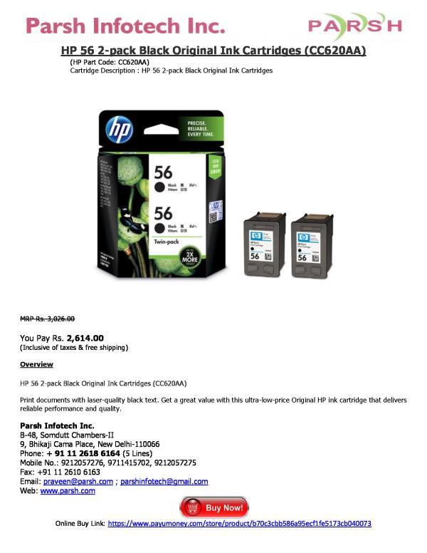 HP 56 2-pack Black Original Ink Cartridges (CC620AA) (HP Part Code: CC620AA) Cartridge Description : HP 56 2-pack Black Original Ink Cartridges   MRP Rs. 3, 026.00  You Pay Rs. 2, 614.00 (Inclusive of taxes & free shipping)  Overview  HP 5 - by HP Printer Cartridges, Delhi