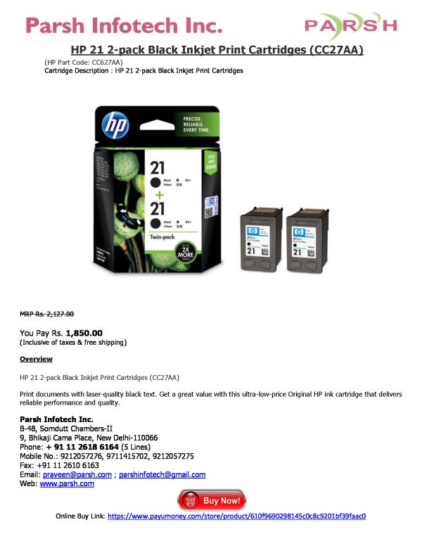 HP 21 2-pack Black Inkjet Print Cartridges (CC27AA) (HP Part Code: CC627AA) Cartridge Description : HP 21 2-pack Black Inkjet Print Cartridges   MRP Rs. 2, 127.00  You Pay Rs. 1, 850.00 (Inclusive of taxes & free shipping)  Overview  HP 21 - by HP Printer Cartridges, Delhi