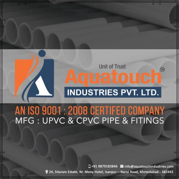 UPVC & CPVC Pipe & Fitings .An ISO 9001:2008 Certified Company.#Aquatouch Industries Pvt.Ltd. - by Aquatouch Industries Pvt Ltd, Ahmedabad