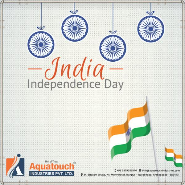 ndependence Day marks the beginning of new phase where India got freedom from British Empire on 15th August, 1947. - by Aquatouch Industries Pvt Ltd, Ahmedabad
