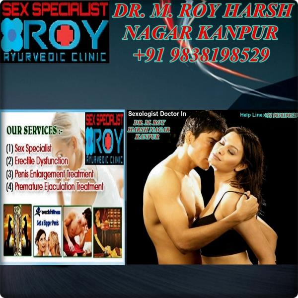 best sexologist doctor in kanpur/Best Sex Doctor in Kanpur/best sexologist doctor in up -only Dr M Roy is providing 100% Safe & Effective Treatment Of All Male/Female Sex and Infertility Problems in Harsh Nagar Kanpur- By-Sexologist Dr Roy  - by Sexologist Dr Kanpur +91 9838198529, Kanpur
