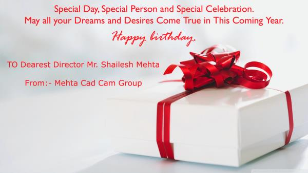 Happy Birthday Dearest Director Mr. Shailesh Mehta !!!  Special Day, Special Person and Special Celebration. May all Your Dreams and Desires Come True in This Coming Year - by MEHTA CAD CAM SYSTEMS PVT LTD, Ahmedabad