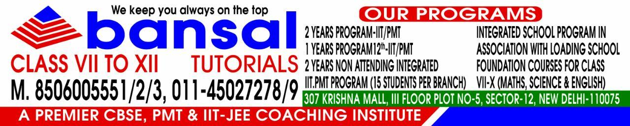 "Commencing new for IIT/PMT at dwarka sec 12 .Near ayushman hospital "" two days free demo class"" - by Bansal Tutorials, Dwarka @ 9911430216, South West Delhi"