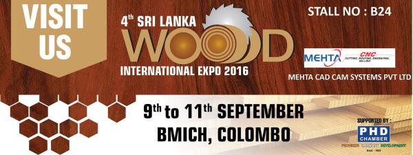 Mehta Cad Cam Group All Set For New International Exhibition.  Sri Lanka International Wood Expo 2016.  Dates; 9th To 11th September, 2016. Venue: BMICH, COLOMBO.    Stall No: B24.  We will be Happy with your Valuable Presence.    - by MEHTA CAD CAM SYSTEMS PVT LTD, Ahmedabad