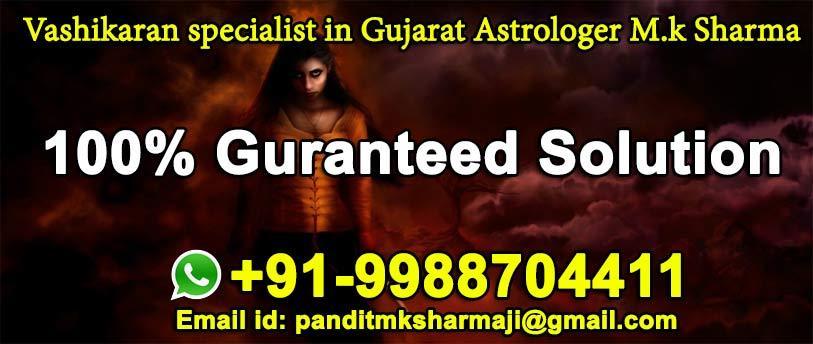 http://www.vashikaranspecialistinindia.co.in/vashikaran-specialist-in-gujarat/ - by Astrologer M.K Sharma, Jalandhar
