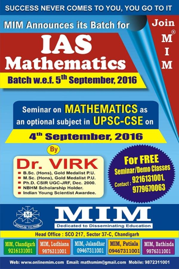 MIM is starting Batch for the aspirants of IAS with Mathematics as an optional subject.  Attend Free Seminar on 04th September, 2016  Batch commencement from 05th September, 2016  For more details, Call 09216131001 or 09779670063 - by MIM CSIR UGC NET Mathematics 9876311001, Chandigarh