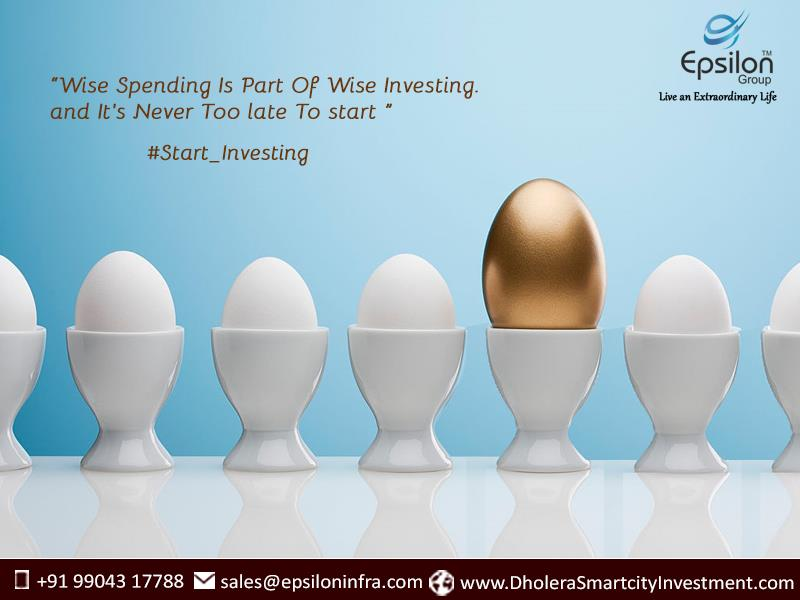 """""""Wise Spending Is Part Of Wise Investing and It's Never Too Late To Start"""" #Start-Investing #Epsilon - by Dholera Smart City Residential Plots, Ahmedabad"""