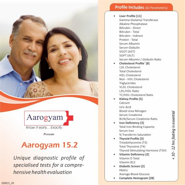 AAROGYAM 15.2 PROFILE @ JUST RS 1199/- INCLUDES T3-T4-TSH , LIPID PROFILE, LIVER FUNCTION TEST, KIDNEY FUNCTION TEST IRON DEFICIENCY PROFILE VITAMIN-D, VITAMIN-B12, HEMOGRAM, HBA1C . A COMPLETE PREVENTIVE CARE PROFILE