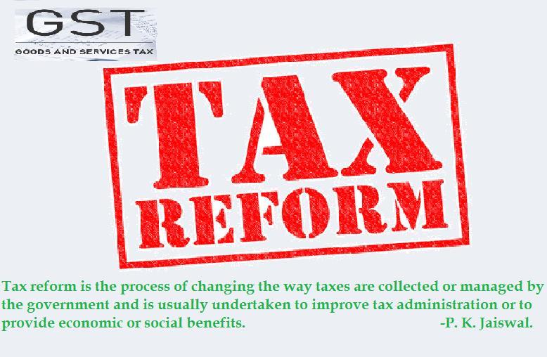 GST.........  Automation........  Tax Reforms........... - by P K JAISWAL & ASSOCIATE, MUMBAI