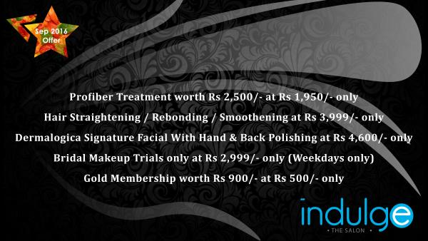 Straightening @3999, Profiber Trmt @1950, Bridal Trial @2999, Dermalogica Signature Facial with Hand & Back Polishing @4600, Gold Membership @500 - by Indulge The Salon, Bhubaneswar