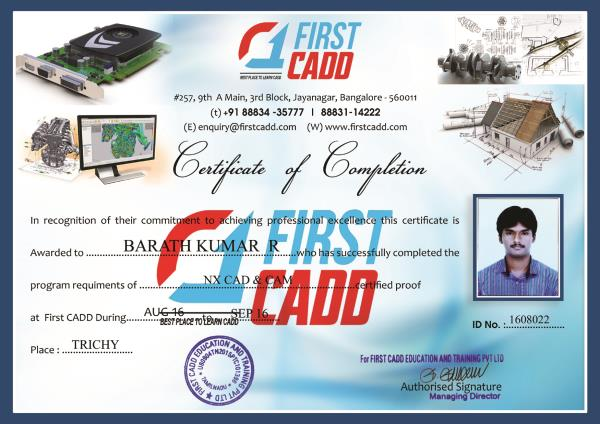 First CADD Trichy Centre:  Certificated awarded to our student who successfully completed his course on NX CAD & CAM.   NX Cad & Cam Training centre in trichy  NX Cad & Cam Training centre in Thillai nagar